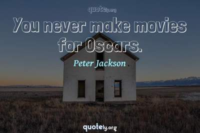 Photo Quote of You never make movies for Oscars.