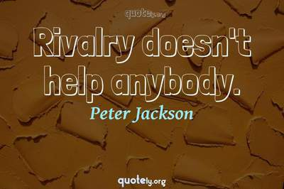 Photo Quote of Rivalry doesn't help anybody.
