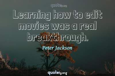 Photo Quote of Learning how to edit movies was a real breakthrough.