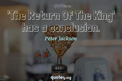 Photo Quote of 'The Return Of The King' has a conclusion.
