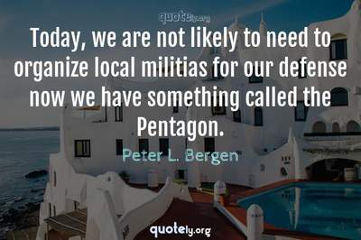Photo Quote of Today, we are not likely to need to organize local militias for our defense now we have something called the Pentagon.