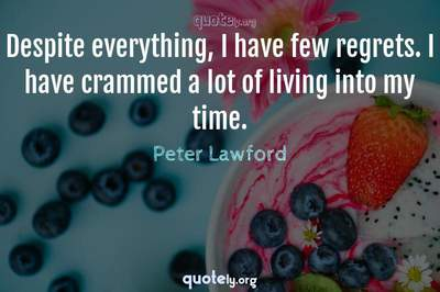 Photo Quote of Despite everything, I have few regrets. I have crammed a lot of living into my time.