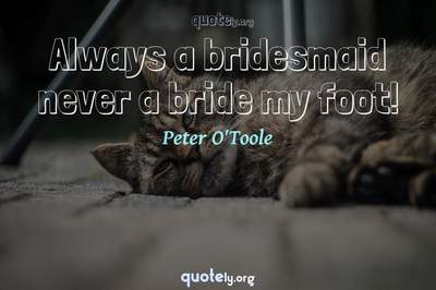 Photo Quote of Always a bridesmaid never a bride my foot!
