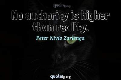 Photo Quote of No authority is higher than reality.
