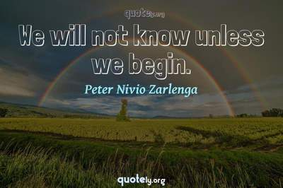 Photo Quote of We will not know unless we begin.