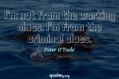 Photo Quote of I'm not from the working class. I'm from the criminal class.