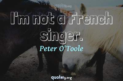 Photo Quote of I'm not a French singer.