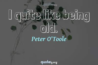 Photo Quote of I quite like being old.