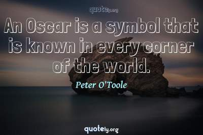 Photo Quote of An Oscar is a symbol that is known in every corner of the world.