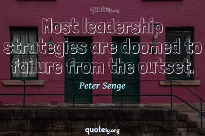 Photo Quote of Most leadership strategies are doomed to failure from the outset.