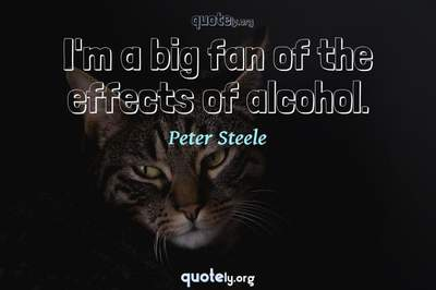 Photo Quote of I'm a big fan of the effects of alcohol.