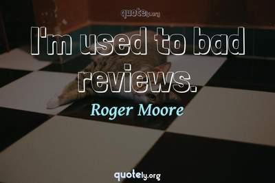 Photo Quote of I'm used to bad reviews.