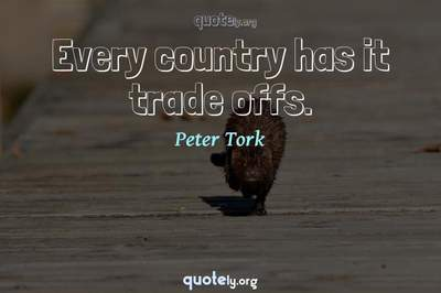 Photo Quote of Every country has it trade offs.