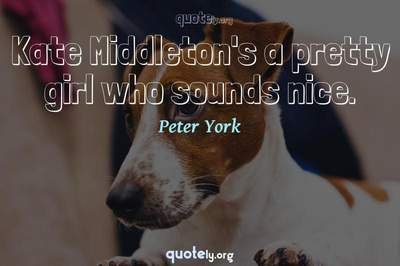 Photo Quote of Kate Middleton's a pretty girl who sounds nice.