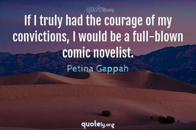Photo Quote of If I truly had the courage of my convictions, I would be a full-blown comic novelist.