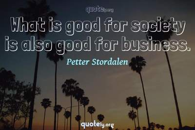 Photo Quote of What is good for society is also good for business.