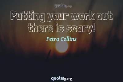 Photo Quote of Putting your work out there is scary!
