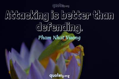 Photo Quote of Attacking is better than defending.