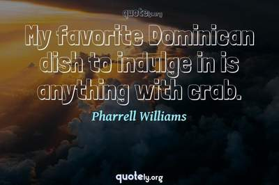 Photo Quote of My favorite Dominican dish to indulge in is anything with crab.