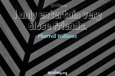 Photo Quote of I only entertain very close friends.