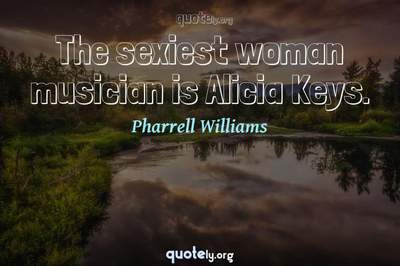 Photo Quote of The sexiest woman musician is Alicia Keys.