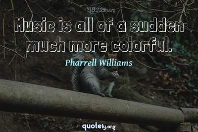 Photo Quote of Music is all of a sudden much more colorful.
