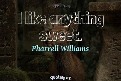Photo Quote of I like anything sweet.
