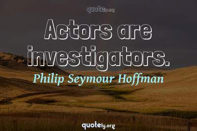 Photo Quote of Actors are investigators.