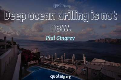 Photo Quote of Deep ocean drilling is not new.