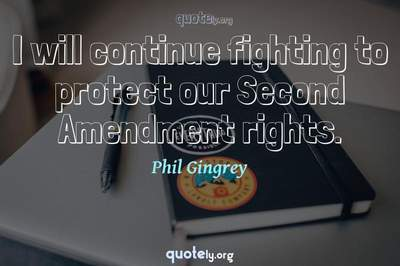 Photo Quote of I will continue fighting to protect our Second Amendment rights.