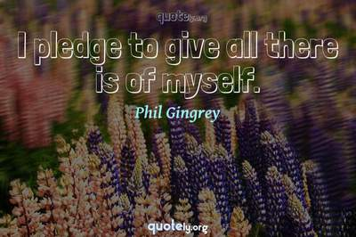 Photo Quote of I pledge to give all there is of myself.