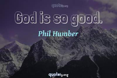 Photo Quote of God is so good.