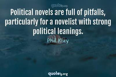 Photo Quote of Political novels are full of pitfalls, particularly for a novelist with strong political leanings.
