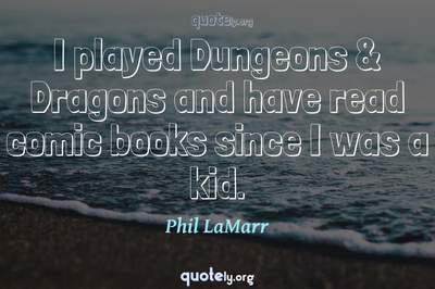 Photo Quote of I played Dungeons & Dragons and have read comic books since I was a kid.