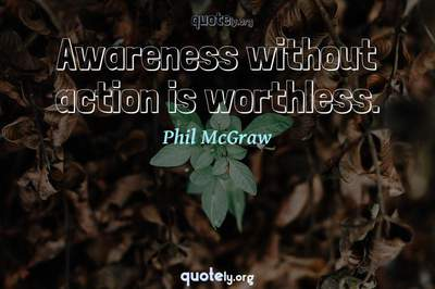 Photo Quote of Awareness without action is worthless.