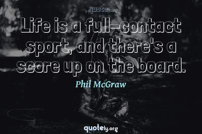Photo Quote of Life is a full-contact sport, and there's a score up on the board.
