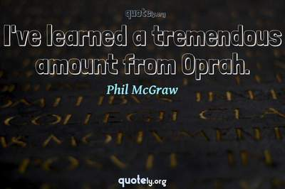 Photo Quote of I've learned a tremendous amount from Oprah.