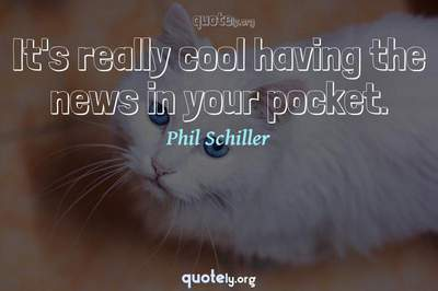 Photo Quote of It's really cool having the news in your pocket.