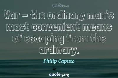 Photo Quote of War - the ordinary man's most convenient means of escaping from the ordinary.