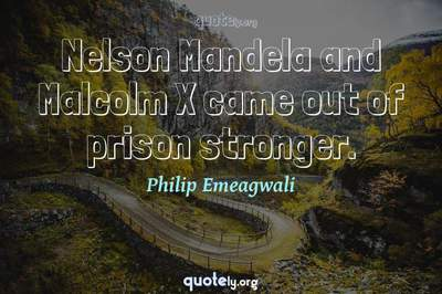 Photo Quote of Nelson Mandela and Malcolm X came out of prison stronger.