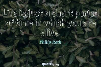 Photo Quote of Life is just a short period of time in which you are alive.