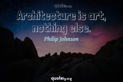 Photo Quote of Architecture is art, nothing else.