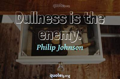 Photo Quote of Dullness is the enemy.