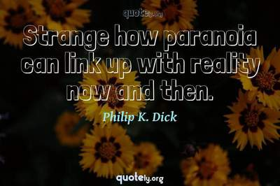 Photo Quote of Strange how paranoia can link up with reality now and then.