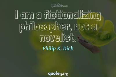 Photo Quote of I am a fictionalizing philosopher, not a novelist.