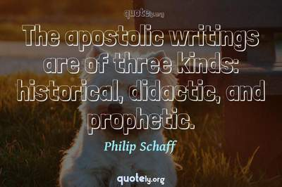 Photo Quote of The apostolic writings are of three kinds: historical, didactic, and prophetic.