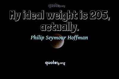 Photo Quote of My ideal weight is 205, actually.