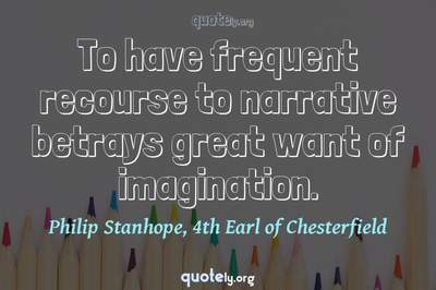 Photo Quote of To have frequent recourse to narrative betrays great want of imagination.