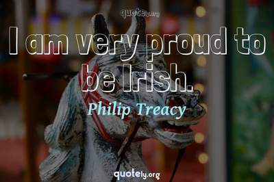 Photo Quote of I am very proud to be Irish.