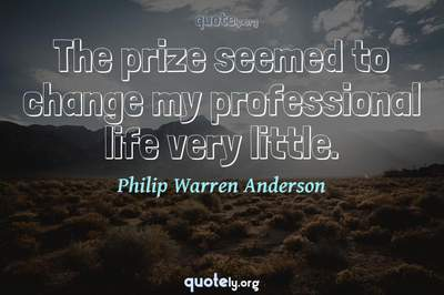Photo Quote of The prize seemed to change my professional life very little.